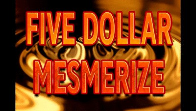 FIVE DOLLAR MESMERIZE