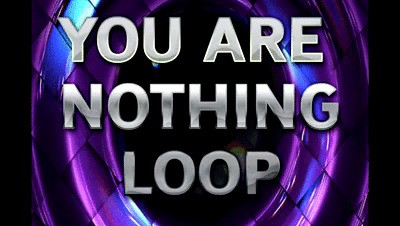 YOU ARE NOTHING LOOP