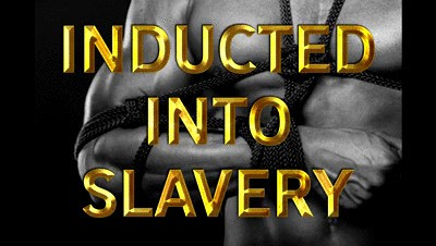INDUCTED INTO SLAVERY