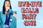Bye-bye Balls Part One