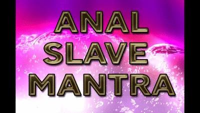 ANAL SLAVE MANTRA