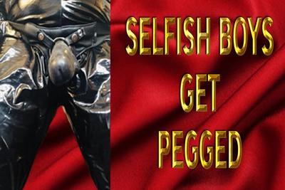 SELFISH BOYS GET PEGGED
