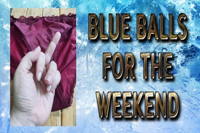 BLUE BALLS FOR THE WEEKEND