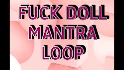 FUCK DOLL MANTRA LOOP