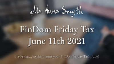 Findom Friday Tax: June 11th 2021