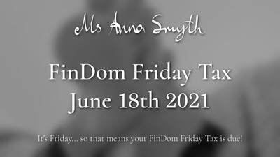 Findom Friday Tax: June 18th 2021