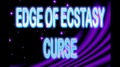 EDGE OF ECSTASY CURSE