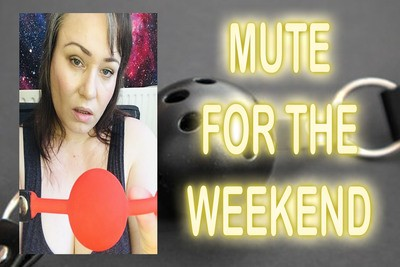 MUTE FOR THE WEEKEND
