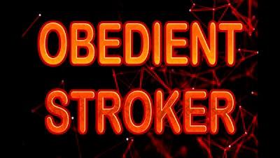 OBEDIENT STROKER