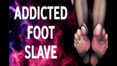ADDICTED FOOT SLAVE
